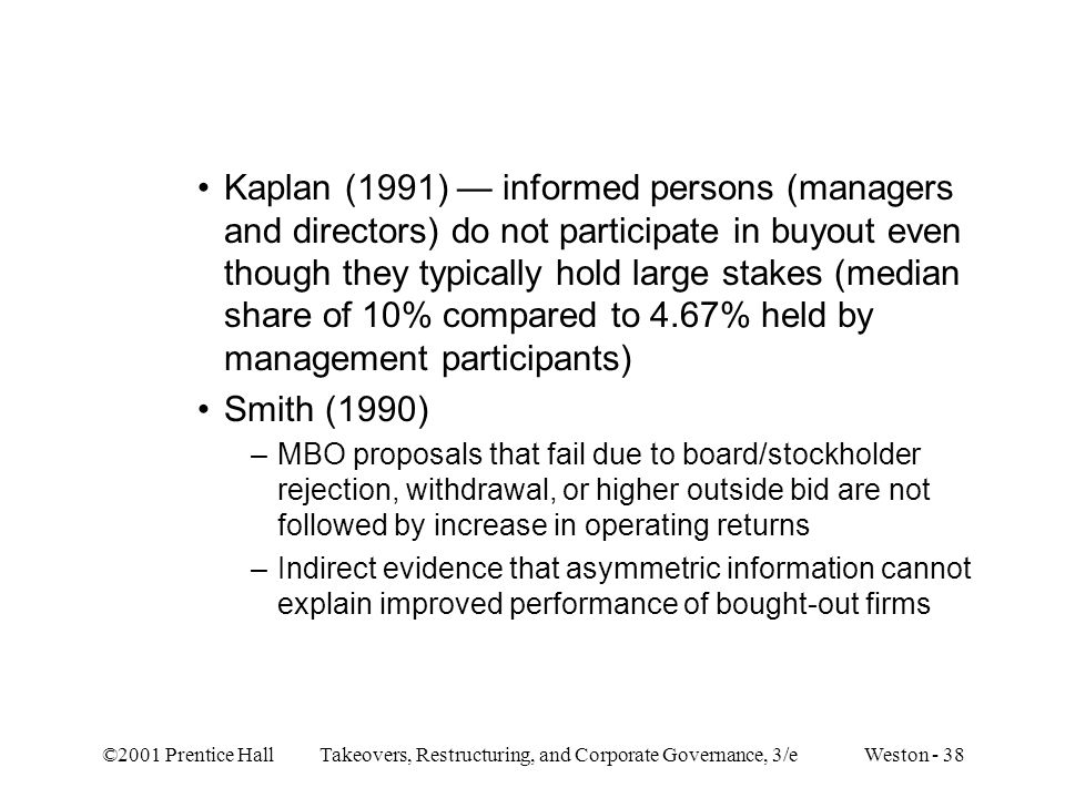 ©2001 Prentice Hall Takeovers, Restructuring, and Corporate Governance, 3/e Weston - 38 Kaplan (1991) — informed persons (managers and directors) do n