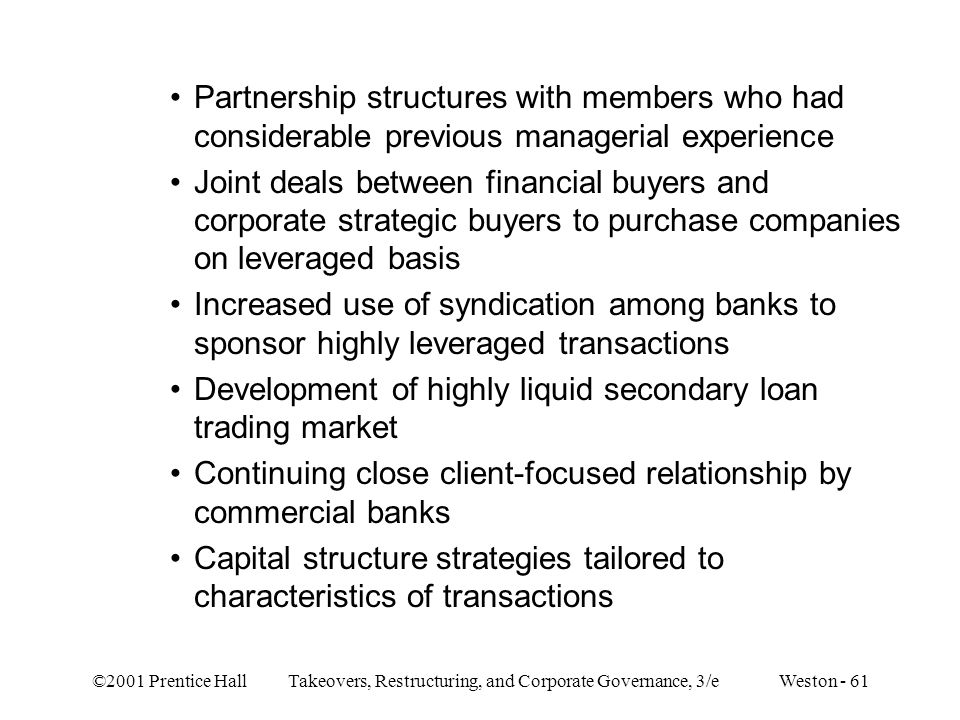 ©2001 Prentice Hall Takeovers, Restructuring, and Corporate Governance, 3/e Weston - 61 Partnership structures with members who had considerable previ