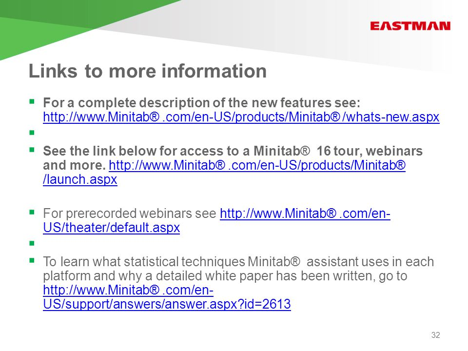 Links to more information  For a complete description of the new features see: http://www.Minitab®.com/en-US/products/Minitab® /whats-new.aspx http://www.Minitab®.com/en-US/products/Minitab® /whats-new.aspx   See the link below for access to a Minitab® 16 tour, webinars and more.