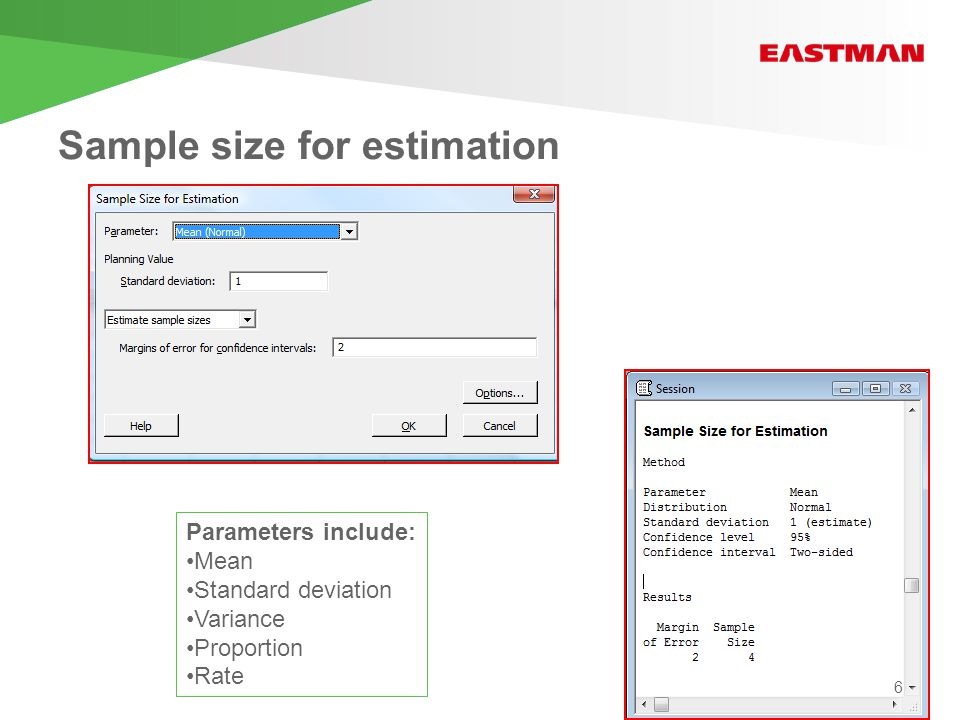 Sample size for estimation Parameters include: Mean Standard deviation Variance Proportion Rate 6