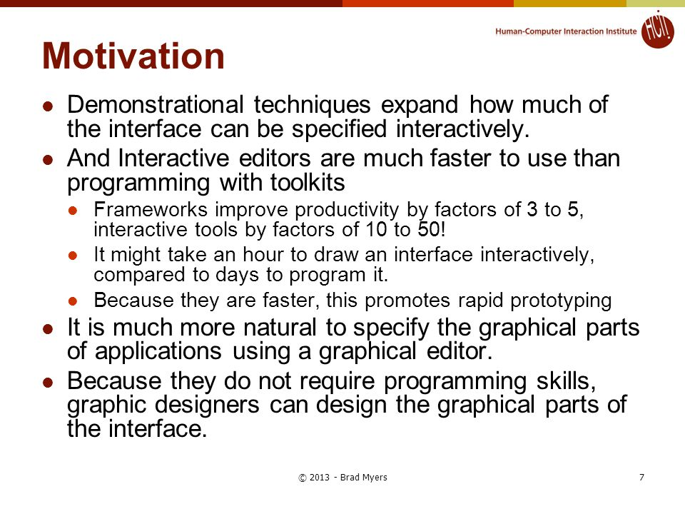 Motivation Demonstrational techniques expand how much of the interface can be specified interactively.