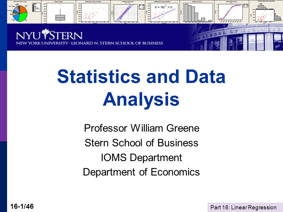 Part 16: Linear Regression 16-1/46 Statistics and Data Analysis Professor William Greene Stern School of Business IOMS Department Department of Economics