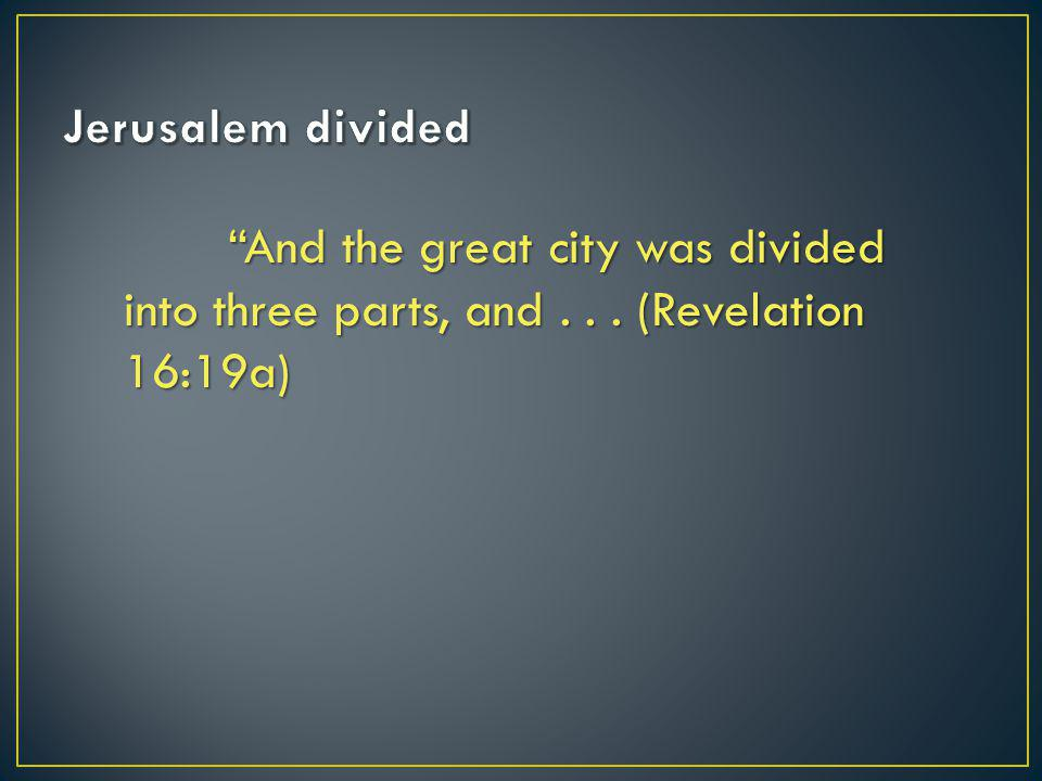 """And the great city was divided into three parts, and... (Revelation 16:19a)"