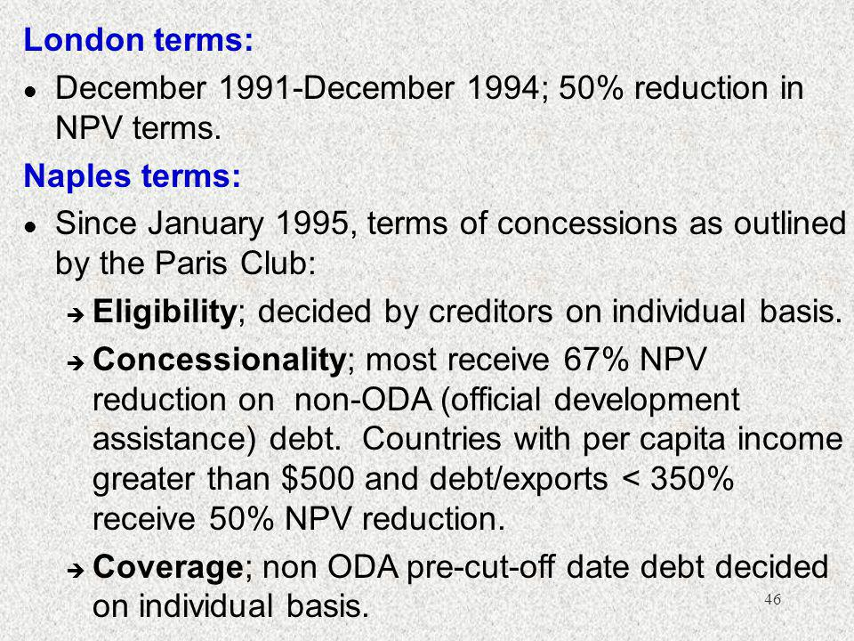 46 London terms: l December 1991-December 1994; 50% reduction in NPV terms.