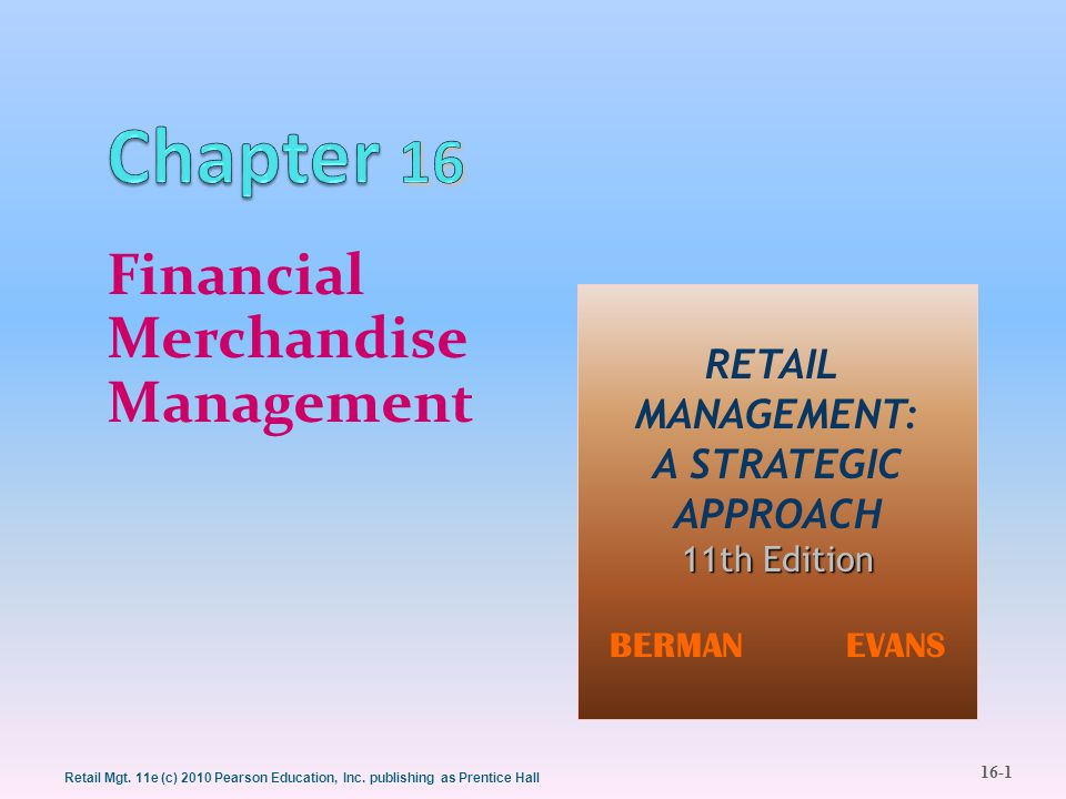 16-1 Retail Mgt. 11e (c) 2010 Pearson Education, Inc. publishing as Prentice Hall Financial Merchandise Management RETAIL MANAGEMENT: A STRATEGIC APPR