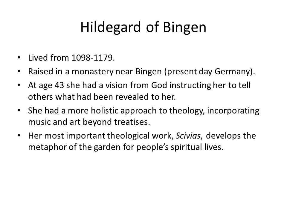 Hildegard of Bingen Lived from 1098-1179. Raised in a monastery near Bingen (present day Germany).