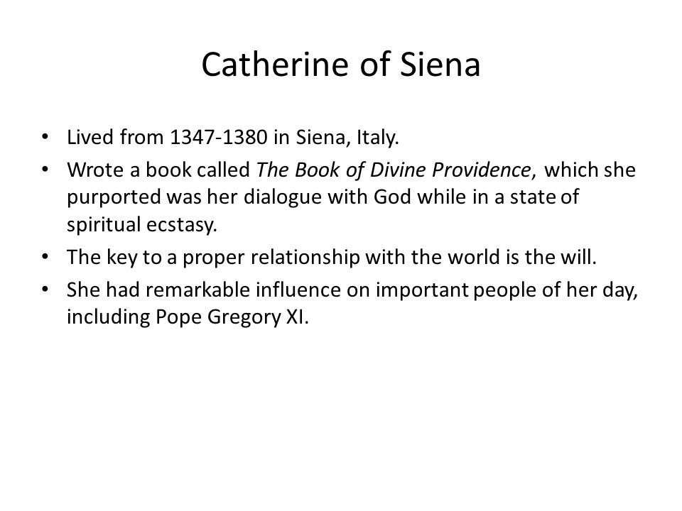 Catherine of Siena Lived from 1347-1380 in Siena, Italy.