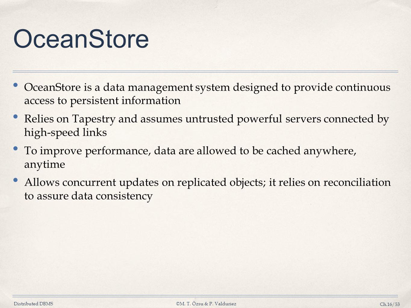 Distributed DBMS©M. T. Özsu & P. Valduriez Ch.16/53 OceanStore OceanStore is a data management system designed to provide continuous access to persist