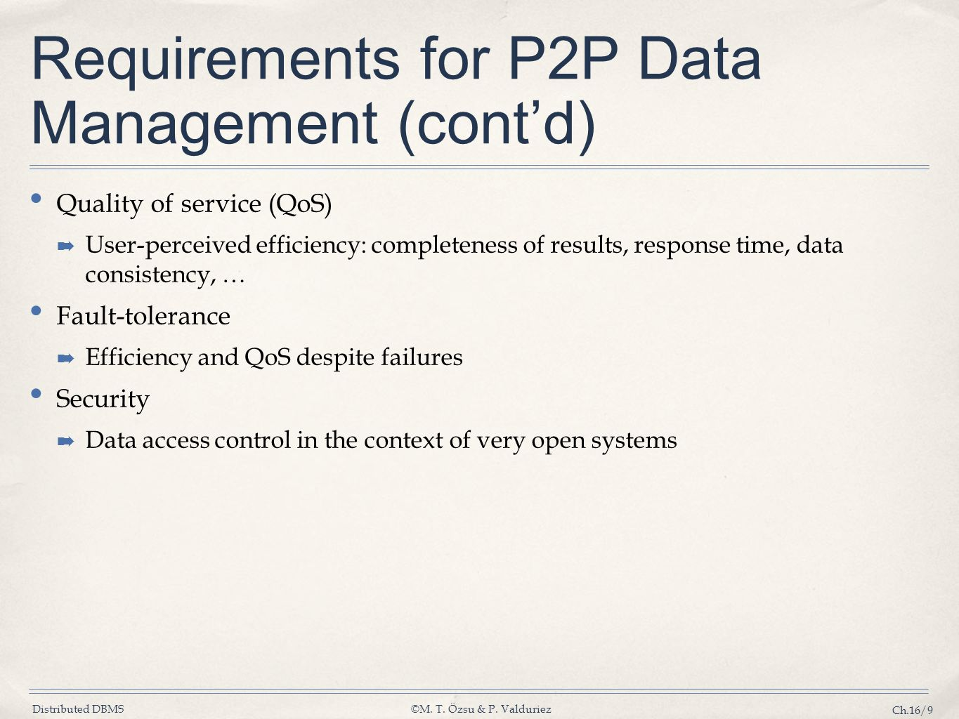 Distributed DBMS©M. T. Özsu & P. Valduriez Ch.16/9 Requirements for P2P Data Management (cont'd) Quality of service (QoS) ➡ User-perceived efficiency:
