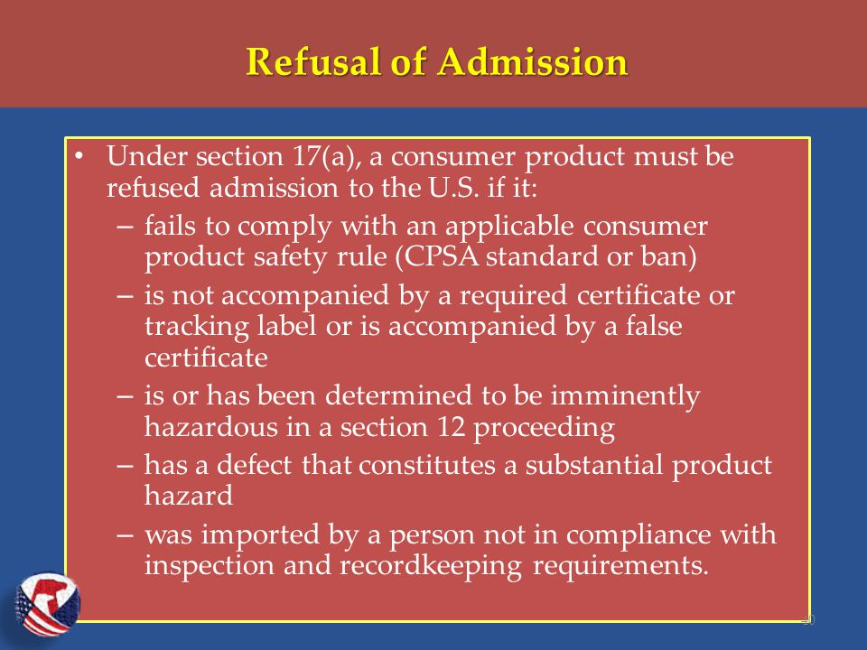 Refusal of Admission Under section 17(a), a consumer product must be refused admission to the U.S.