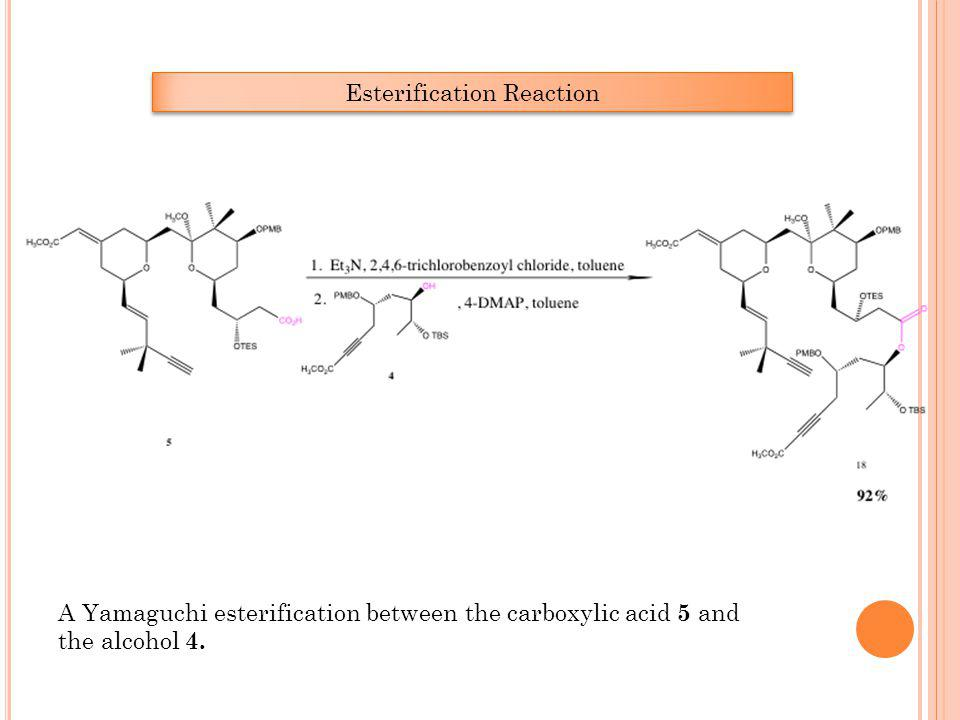 A Yamaguchi esterification between the carboxylic acid 5 and the alcohol 4. Esterification Reaction