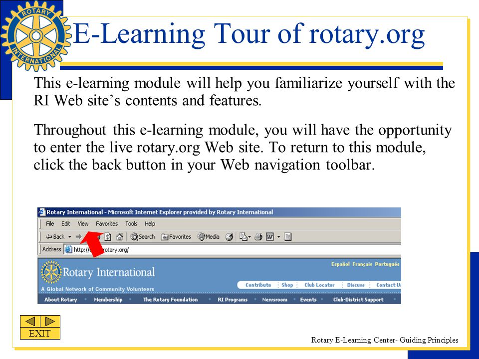Rotary E-Learning Center- Guiding Principles E-Learning Tour of rotary.org This e-learning module will help you familiarize yourself with the RI Web s