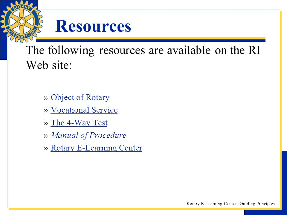 Rotary E-Learning Center- Guiding Principles Resources The following resources are available on the RI Web site: »Object of RotaryObject of Rotary »Vo
