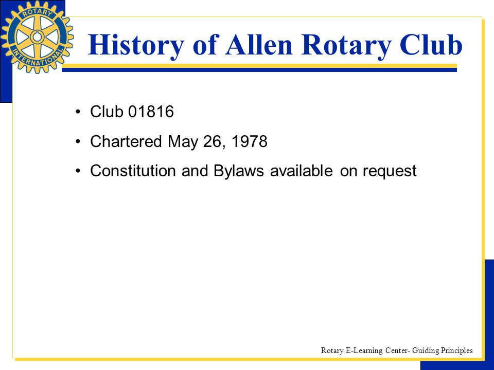 Rotary E-Learning Center- Guiding Principles History of Allen Rotary Club Club 01816 Chartered May 26, 1978 Constitution and Bylaws available on reque