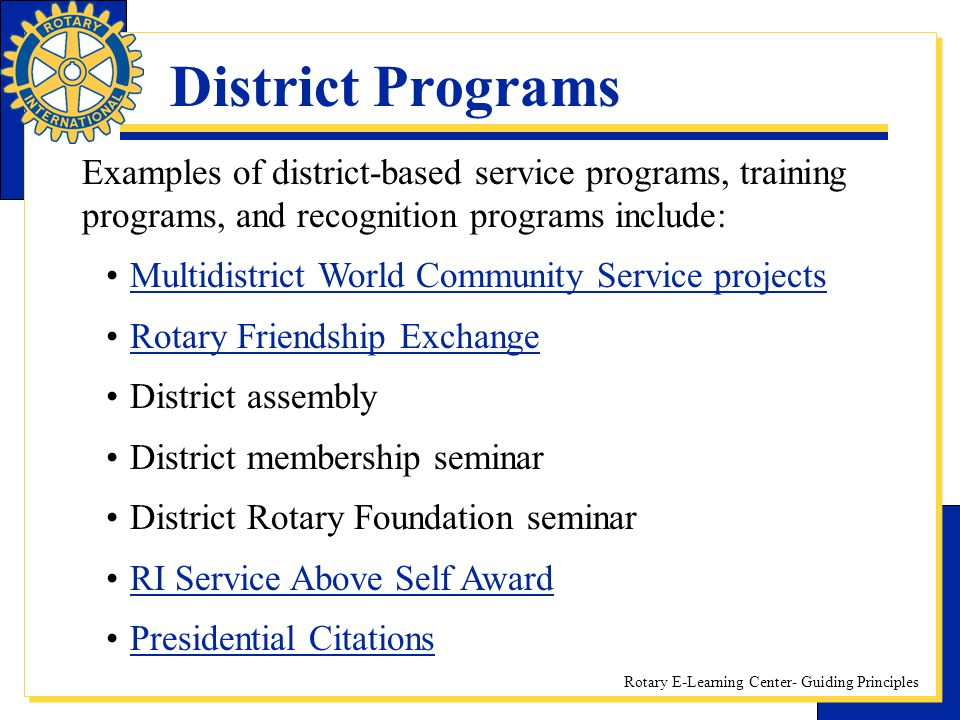 Rotary E-Learning Center- Guiding Principles District Programs Examples of district-based service programs, training programs, and recognition program