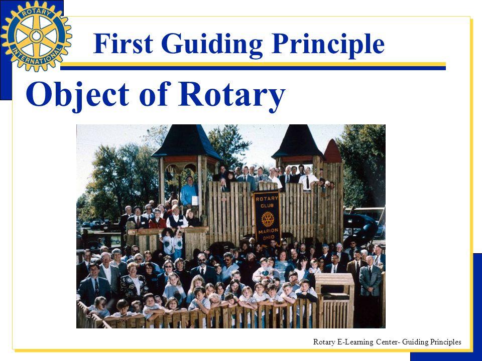 Rotary E-Learning Center- Guiding Principles First Guiding Principle Object of Rotary