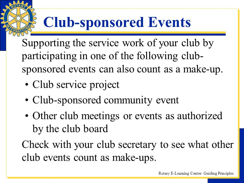 Rotary E-Learning Center- Guiding Principles Club-sponsored Events Supporting the service work of your club by participating in one of the following c