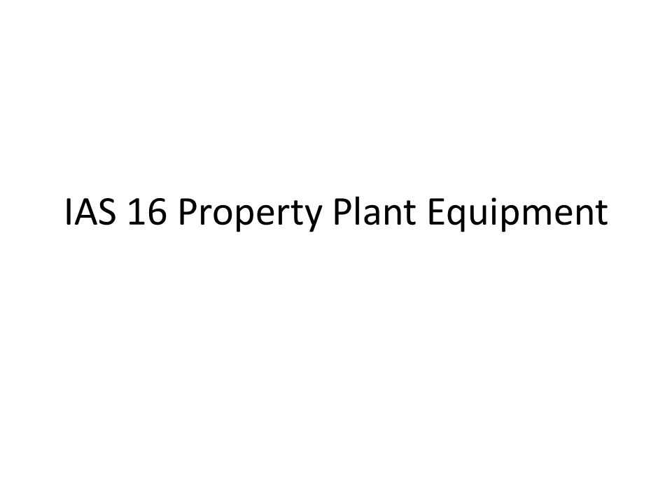 IAS 16 Property Plant Equipment