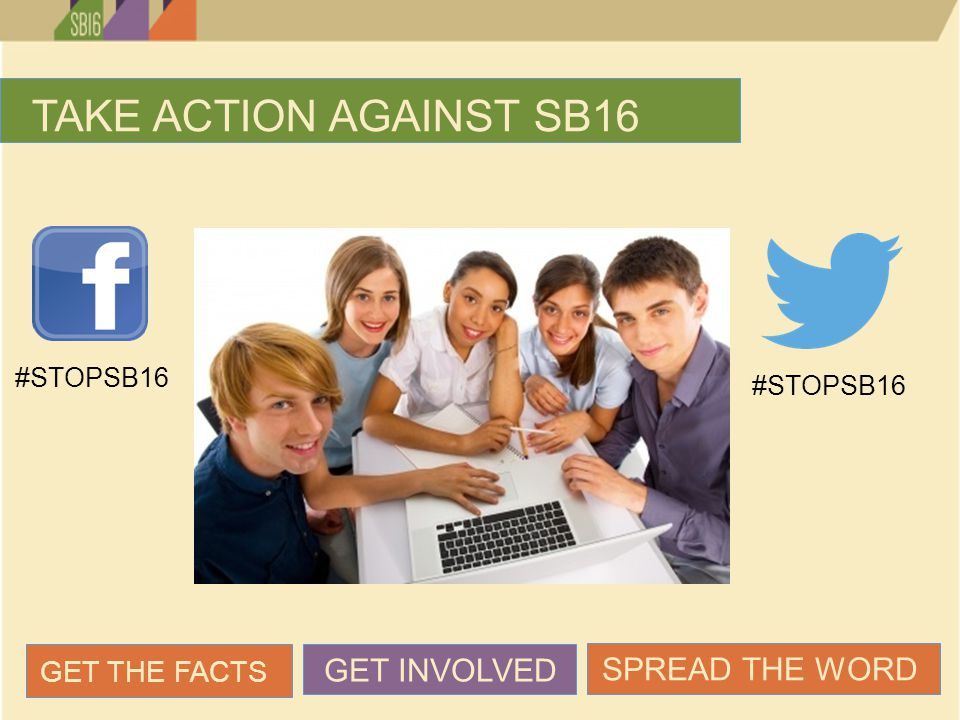 TAKE ACTION AGAINST SB16 GET THE FACTS GET INVOLVED SPREAD THE WORD #STOPSB16