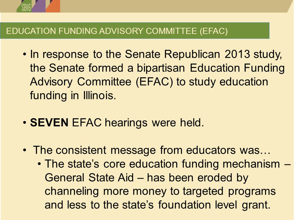 In response to the Senate Republican 2013 study, the Senate formed a bipartisan Education Funding Advisory Committee (EFAC) to study education funding in Illinois.