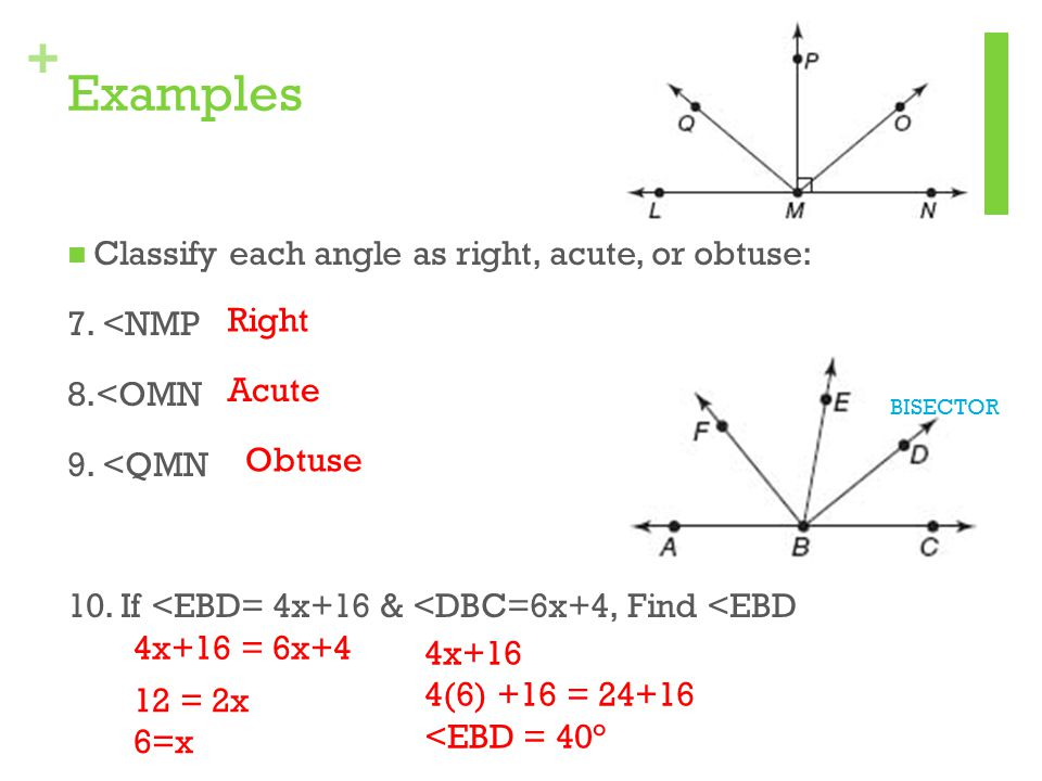+ Examples Classify each angle as right, acute, or obtuse: 7. <NMP 8.<OMN 9. <QMN 10. If <EBD= 4x+16 & <DBC=6x+4, Find <EBD Right Acute Obtuse 4x+16 =