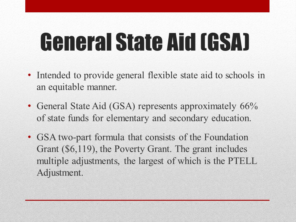 General State Aid (GSA) Intended to provide general flexible state aid to schools in an equitable manner.