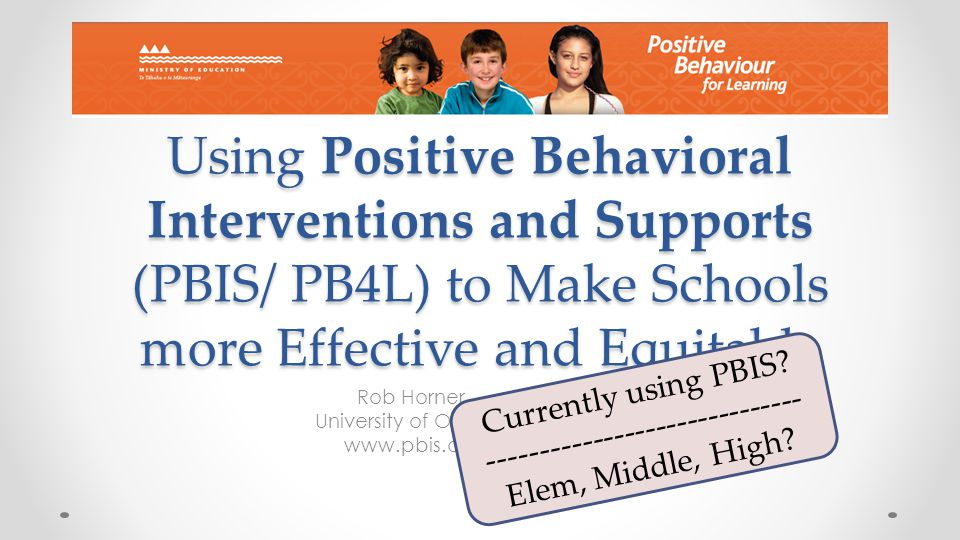 School-wide Positive Behavioral Interventions and Supports (SWPBIS/ PB4L) The social culture of a school matters.