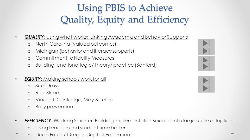 Using PBIS to Achieve Quality, Equity and Efficiency QUALITY : Using what works; Linking Academic and Behavior Supports o North Carolina (valued outco