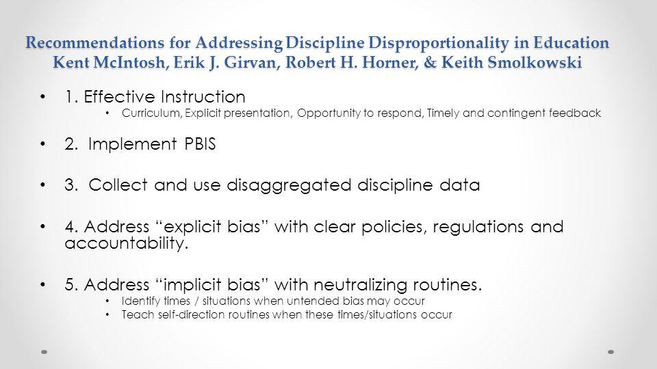 Recommendations for Addressing Discipline Disproportionality in Education Kent McIntosh, Erik J. Girvan, Robert H. Horner, & Keith Smolkowski 1. Effec