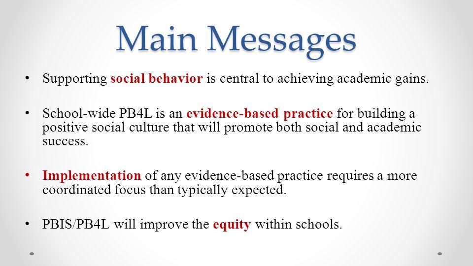 Main Messages PBIS makes schools more effective, equitable, efficient.