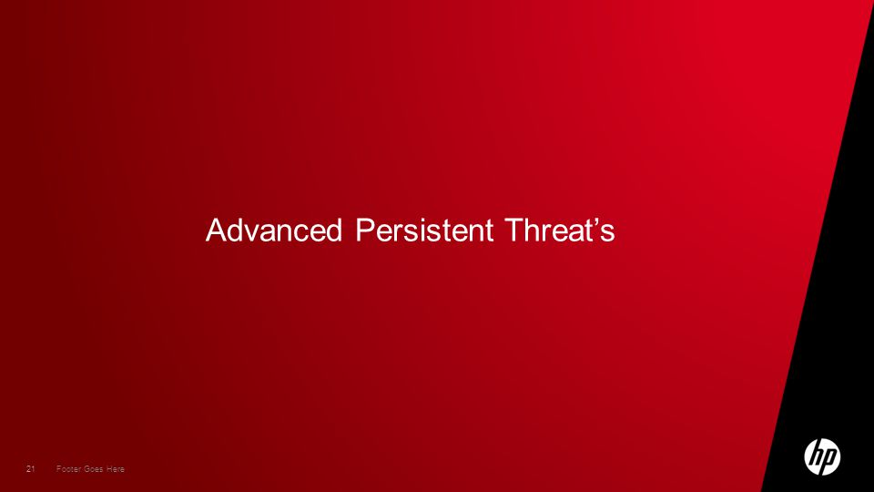 21 Footer Goes Here Advanced Persistent Threat's