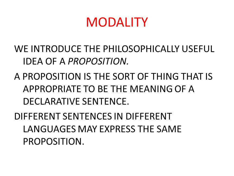 MODALITY WE INTRODUCE THE PHILOSOPHICALLY USEFUL IDEA OF A PROPOSITION.