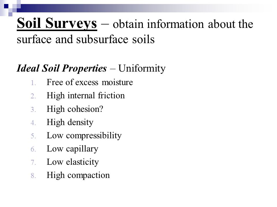Soil Surveys – obtain information about the surface and subsurface soils Ideal Soil Properties – Uniformity 1. Free of excess moisture 2. High interna