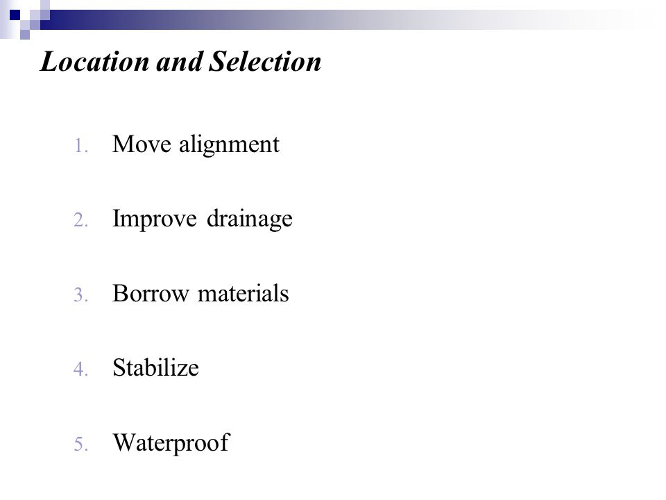 Location and Selection 1. Move alignment 2. Improve drainage 3. Borrow materials 4. Stabilize 5. Waterproof