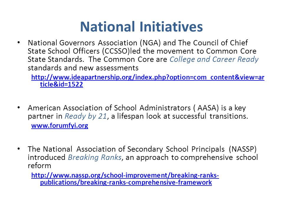 National Initiatives National Governors Association (NGA) and The Council of Chief State School Officers (CCSSO)led the movement to Common Core State Standards.