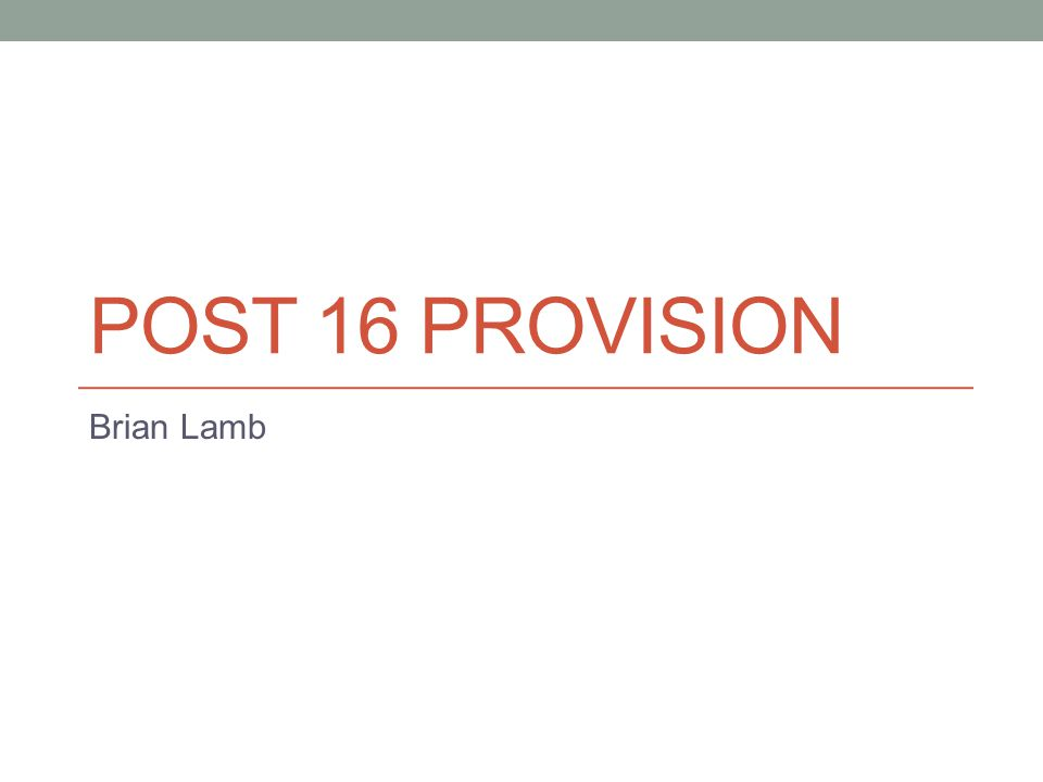 POST 16 PROVISION Brian Lamb