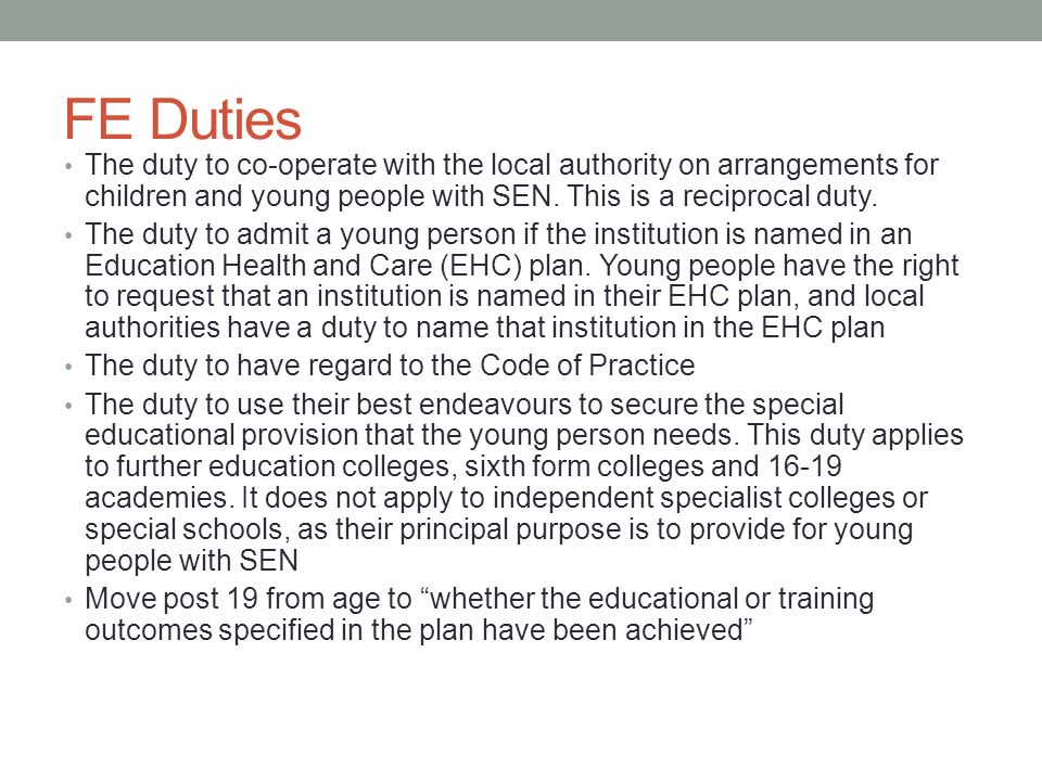 FE Duties The duty to co-operate with the local authority on arrangements for children and young people with SEN.