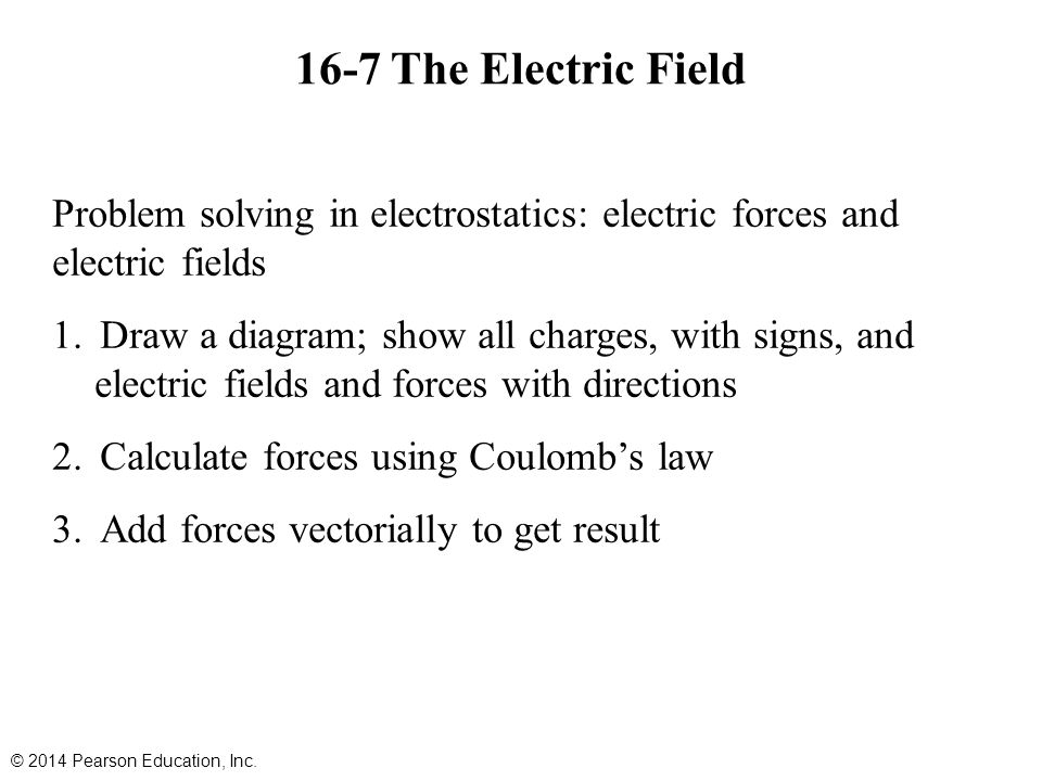 16-7 The Electric Field © 2014 Pearson Education, Inc.