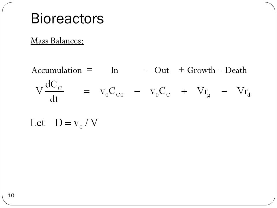10 Mass Balances: Accumulation = In - Out + Growth - Death Bioreactors