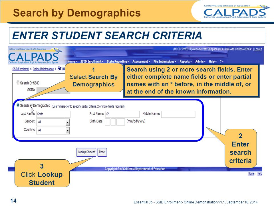 Essential 3b - SSID Enrollment - Online Demonstration v1.1, September 16, 2014 Search by Demographics ENTER STUDENT SEARCH CRITERIA 1 Select Search By