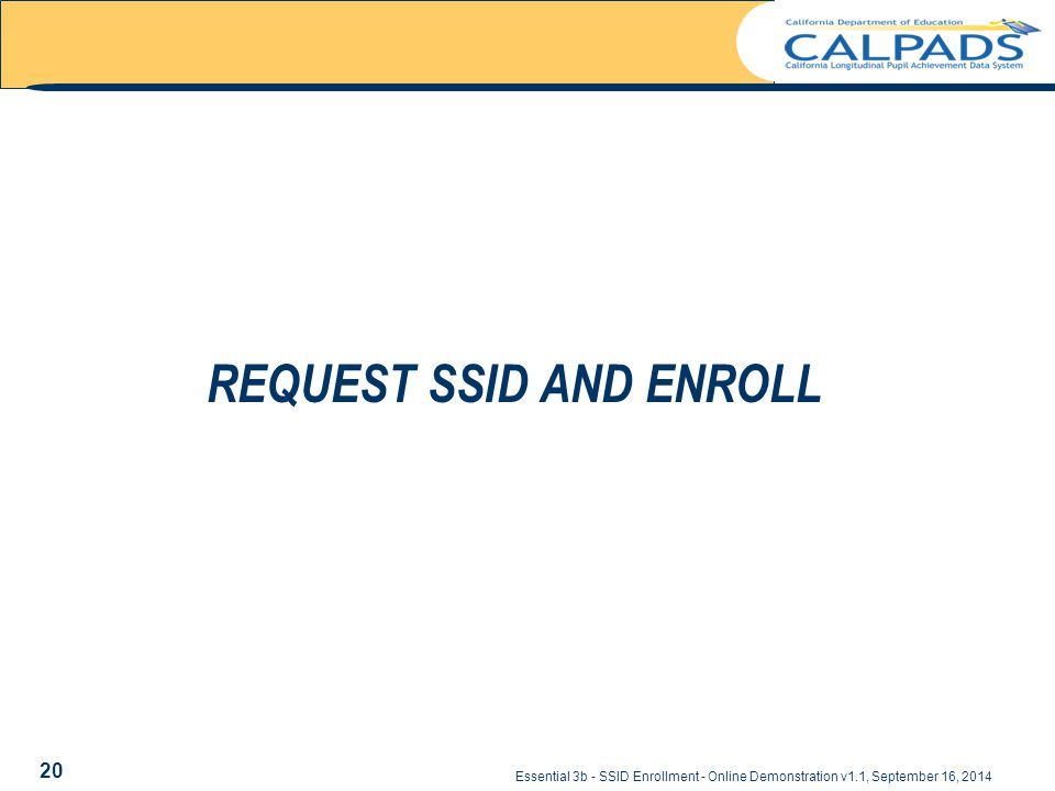 Essential 3b - SSID Enrollment - Online Demonstration v1.1, September 16, 2014 REQUEST SSID AND ENROLL 20