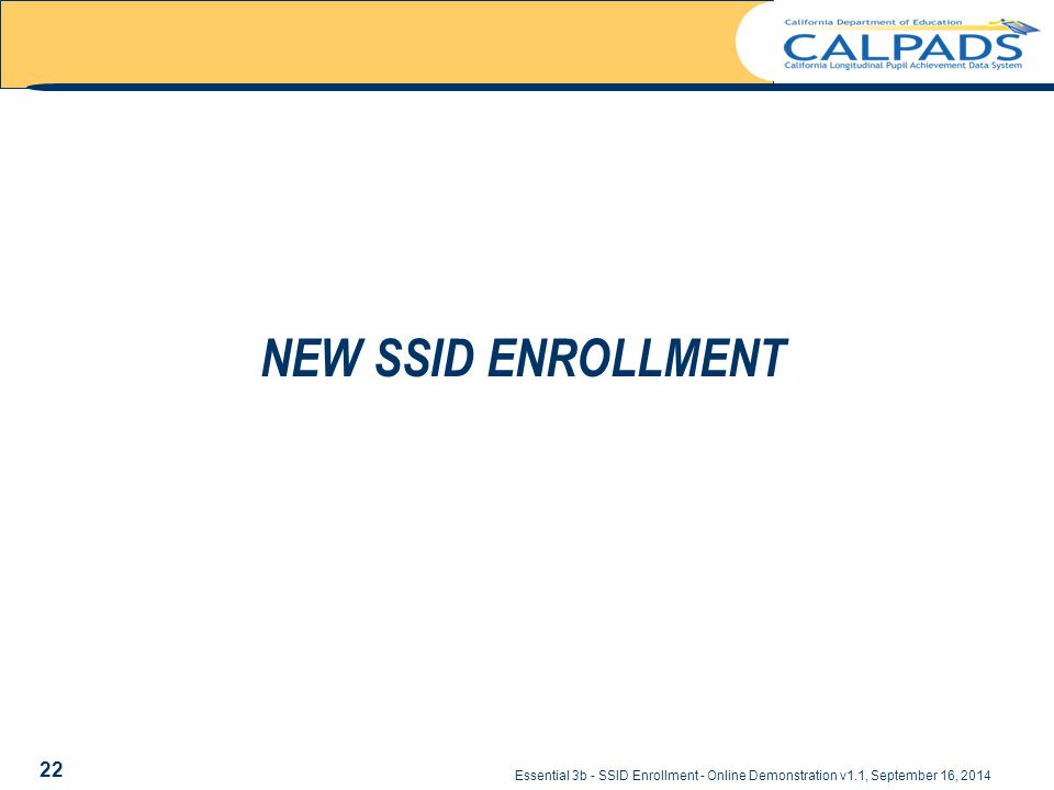 Essential 3b - SSID Enrollment - Online Demonstration v1.1, September 16, 2014 NEW SSID ENROLLMENT 22