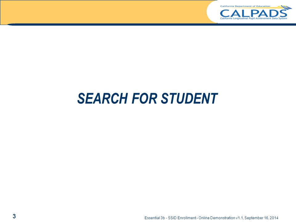 Essential 3b - SSID Enrollment - Online Demonstration v1.1, September 16, 2014 SEARCH FOR STUDENT 3