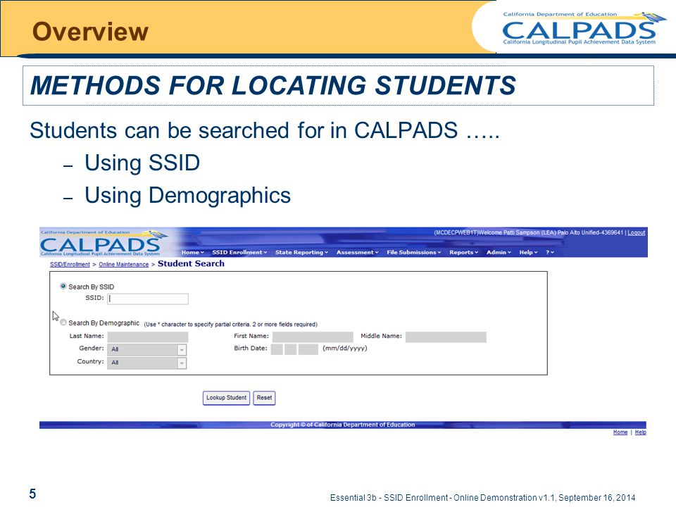 Essential 3b - SSID Enrollment - Online Demonstration v1.1, September 16, 2014 Overview Students can be searched for in CALPADS ….. – Using SSID – Usi
