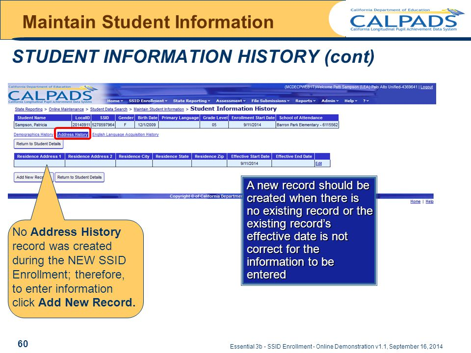 Maintain Student Information STUDENT INFORMATION HISTORY (cont) Essential 3b - SSID Enrollment - Online Demonstration v1.1, September 16, 2014 60 No Address History record was created during the NEW SSID Enrollment; therefore, to enter information click Add New Record.
