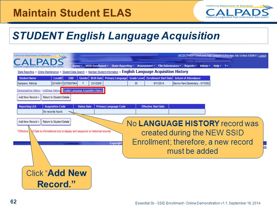 Essential 3b - SSID Enrollment - Online Demonstration v1.1, September 16, 2014 Maintain Student ELAS STUDENT English Language Acquisition 62 Click Add New Record. No LANGUAGE HISTORY record was created during the NEW SSID Enrollment; therefore, a new record must be added