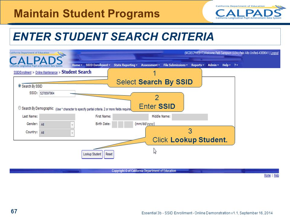 Essential 3b - SSID Enrollment - Online Demonstration v1.1, September 16, 2014 Maintain Student Programs ENTER STUDENT SEARCH CRITERIA 2 Enter SSID 1 Select Search By SSID 3 Click Lookup Student.