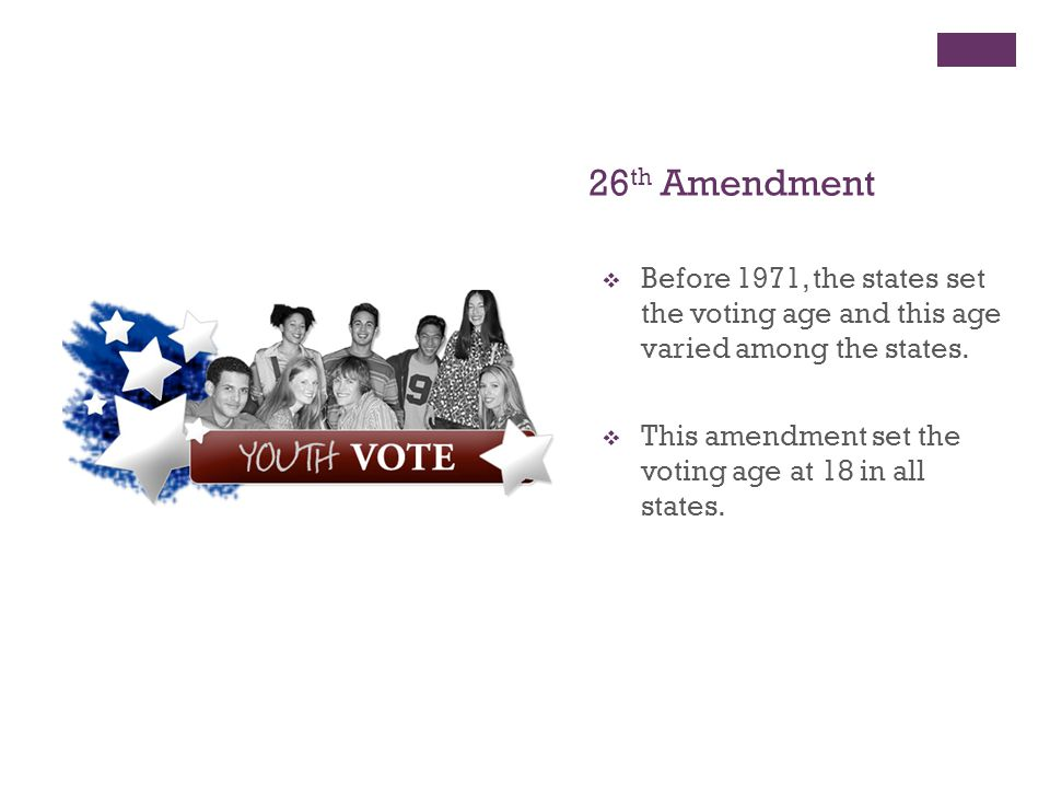 + The 24 th Amendment  Ended the poll tax in federal elections in 1964.  Many southern states adopted a poll tax in the late 1800s  People had to p