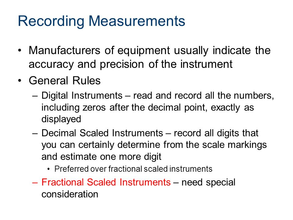 Fractional Length Measurement A typical ruler provides –A 12 inch graduated scale in US Customary units –Each inch is graduated into smaller divisions, typically 1/16 increments