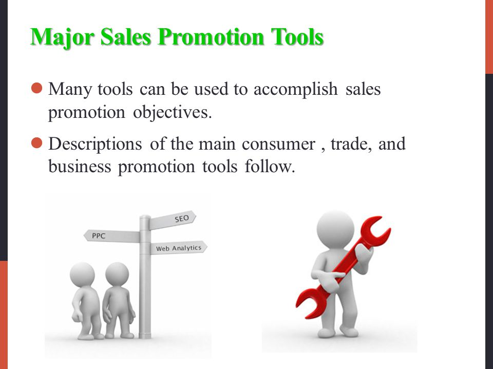 Major Sales Promotion Tools Many tools can be used to accomplish sales promotion objectives.